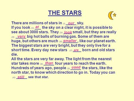 THE STARS There are millions of stars in (0) _____ sky. If you look (33) ___ the sky on a clear night, it is possible to see about 3000 stars. They (34)