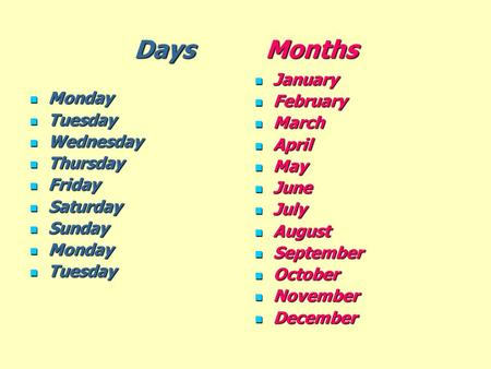 Days Months January Monday February Tuesday March Wednesday April