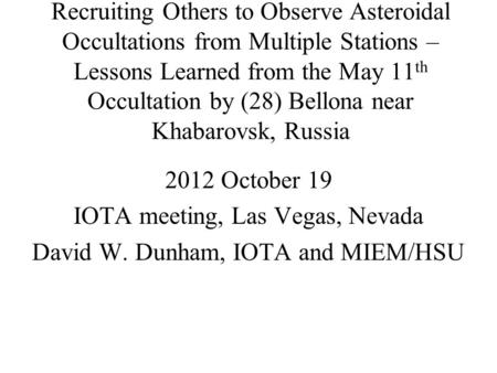 Recruiting Others to Observe Asteroidal Occultations from Multiple Stations – Lessons Learned from the May 11 th Occultation by (28) Bellona near Khabarovsk,