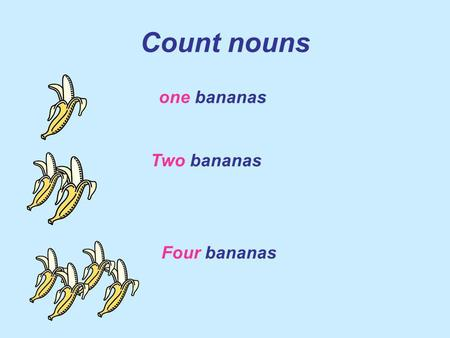 Count nouns one bananas Two bananas Four bananas.