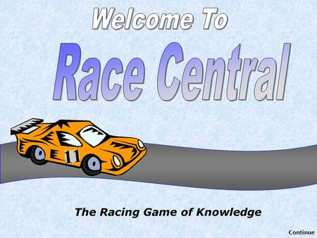 The Racing Game of Knowledge Continue How to Play Car Race 1. Divide your class into six teams (only five are possible for car race). 2. Develop a.