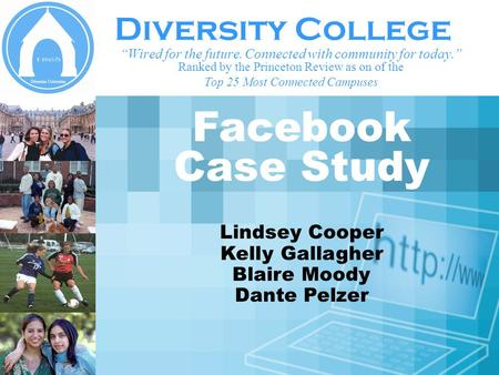 Diversity College Wired for the future. Connected with community for today. Ranked by the Princeton Review as on of the Top 25 Most Connected Campuses.