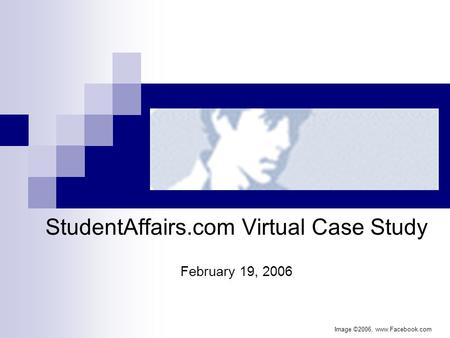 StudentAffairs.com Virtual Case Study February 19, 2006 Image ©2006, www.Facebook.com.