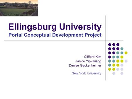 Ellingsburg University Portal Conceptual Development Project Clifford Kim Janice Yip-Huang Denise Gackenheimer New York University.