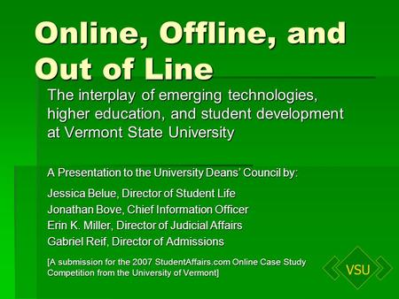 VSU Online, Offline, and Out of Line The interplay of emerging technologies, higher education, and student development at Vermont State University A Presentation.