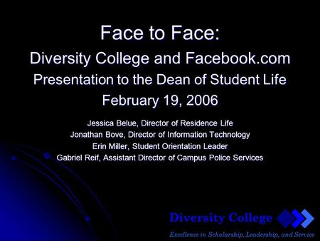 Diversity College Excellence in Scholarship, Leadership, and Service Face to Face: Diversity College and Facebook.com Presentation to the Dean of Student.