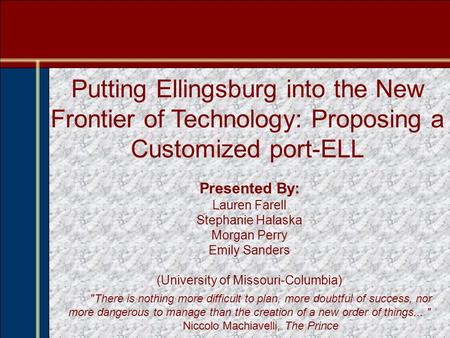 Putting Ellingsburg into the New Frontier of Technology: Proposing a Customized port-ELL Presented By: Lauren Farell Stephanie Halaska Morgan Perry Emily.