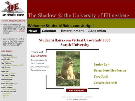The the University of Ellingsberg Welcome StudentAffairs.com Judge! :P :P StudentAffairs.com Virtual Case Study 2005 Seattle University Get Shadow!