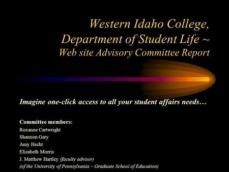 Western Idaho College, Department of Student Life ~ Web site Advisory Committee Report Imagine one-click access to all your student affairs needs… Committee.