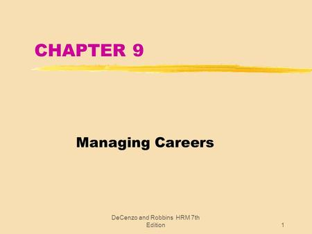 DeCenzo and Robbins HRM 7th Edition1 CHAPTER 9 Managing Careers.