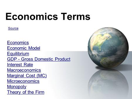 Economics Terms Economics Economic Model Equilibrium GDP - Gross Domestic Product Interest Rate Macroeconomics Marginal Cost (MC) Microeconomics Monopoly.