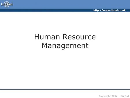 Copyright 2007 – Biz/ed Human Resource Management.