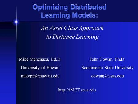 Optimizing Distributed Learning Models: An Asset Class Approach to Distance Learning Mike Menchaca, Ed.D. University of Hawaii John Cowan,