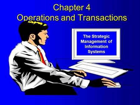 Chapter 4 Operations and Transactions The Strategic Management of Information Systems.