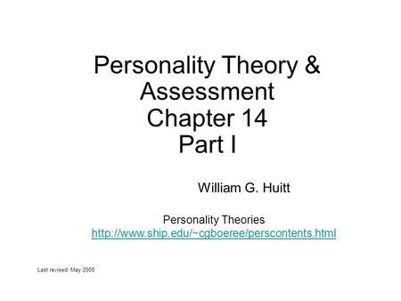Personality Theory & Assessment Chapter 14 Part I William G. Huitt Last revised: May 2005 Personality Theories