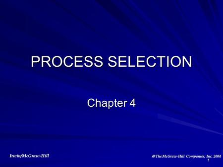 PROCESS SELECTION Chapter 4.