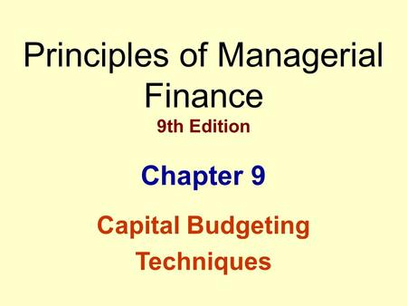 Principles of Managerial Finance 9th Edition Chapter 9 Capital Budgeting Techniques.