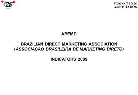 ABEMD BRAZILIAN DIRECT MARKETING ASSOCIATION (ASSOCIAÇÃO BRASILEIRA DE MARKETING DIRETO) INDICATORS 2009.