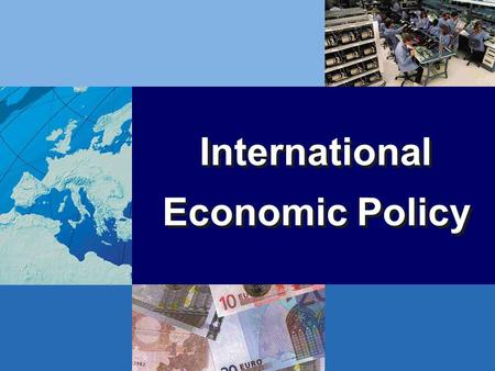 International Economic Policy. International Fluctuations International business cycles –international financial interdependence –international trade.