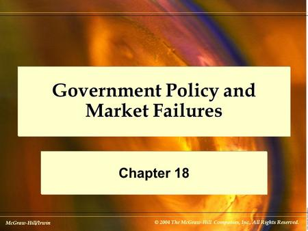 McGraw-Hill/Irwin © 2004 The McGraw-Hill Companies, Inc., All Rights Reserved. Government Policy and Market Failures Chapter 18.