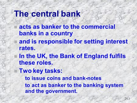 Chapter 24 Central banking and the monetary system David Begg, Stanley Fischer and Rudiger Dornbusch, Economics, 6th Edition, McGraw-Hill, 2000 Power Point.