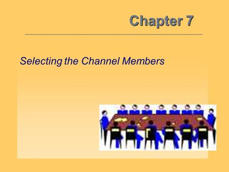 Chapter 7 Selecting the Channel Members.