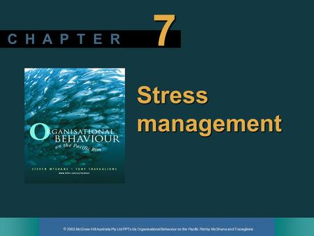2003 McGraw-Hill Australia Pty Ltd PPTs t/a Organisational Behaviour on the Pacific Rim by McShane and Travaglione C H A P T E R 7 Stress management.