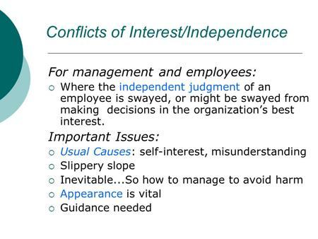 Conflicts of Interest/Independence For management and employees: Where the independent judgment of an employee is swayed, or might be swayed from making.