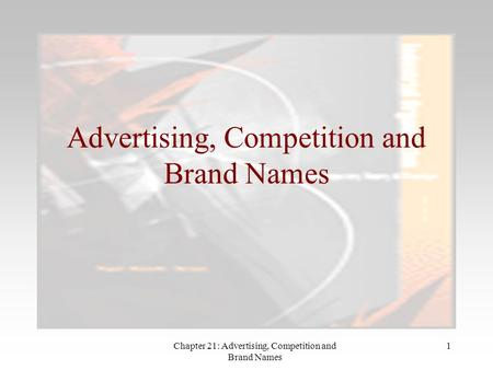 Chapter 21: Advertising, Competition and Brand Names 1 Advertising, Competition and Brand Names.