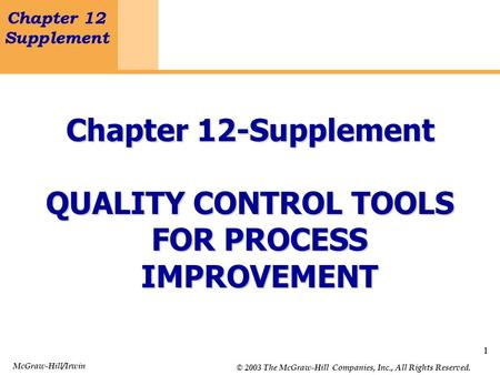 1 Chapter 12 Supplement Quality Control Tools for Process Improvement 1 Chapter 12-Supplement QUALITY CONTROL TOOLS FOR PROCESS IMPROVEMENT McGraw-Hill/Irwin.
