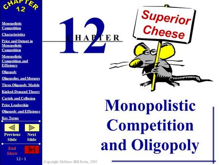 12 - 1 Copyright McGraw-Hill/Irwin, 2005 Monopolistic Competition Characteristics Price and Output in Monopolistic Competition Monopolistic Competition.
