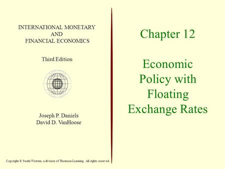 Chapter 12 Economic Policy with Floating Exchange Rates INTERNATIONAL MONETARY AND FINANCIAL ECONOMICS Third Edition Joseph P. Daniels David D. VanHoose.
