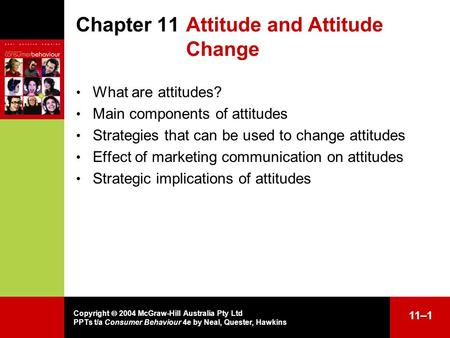 Copyright 2004 McGraw-Hill Australia Pty Ltd PPTs t/a Consumer Behaviour 4e by Neal, Quester, Hawkins 11–1 Chapter 11Attitude and Attitude Change What.