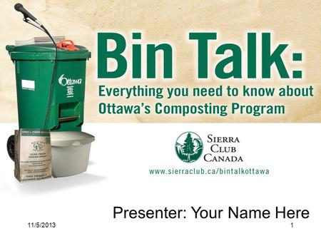 Presenter: Your Name Here 11/5/20131. Volunteer for Sierra Club Canada 2 Important Points: Its Easy Lots of Benefits Clear up some myths 5-10 minutes.