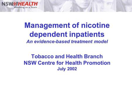 Management of nicotine dependent inpatients An evidence-based treatment model Tobacco and Health Branch NSW Centre for Health Promotion July 2002.