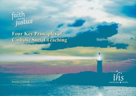 Four Key Principles of Catholic Social Teaching Sandie Cornish.