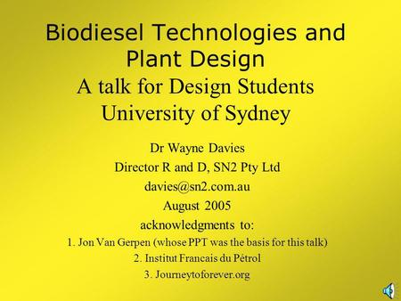Biodiesel Technologies and Plant Design A talk for Design Students University of Sydney Dr Wayne Davies Director R and D, SN2 Pty Ltd
