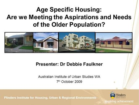 Flinders Institute for Housing, <strong>Urban</strong> & Regional ResearchFlinders Institute for Housing, <strong>Urban</strong> & Regional <strong>Environments</strong> Age Specific Housing: Are we Meeting.