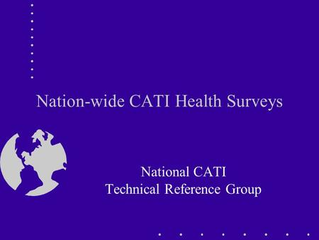 Nation-wide CATI Health Surveys National CATI Technical Reference Group.