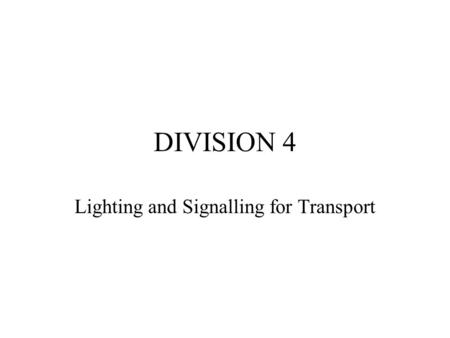 DIVISION 4 Lighting and Signalling for Transport.
