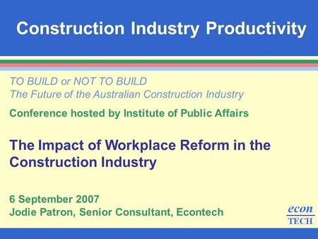Construction Industry Productivity TO BUILD or NOT TO BUILD The Future of the Australian Construction Industry Conference hosted by Institute of Public.