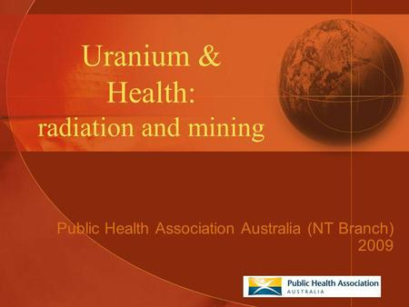 Uranium & Health: radiation and mining Public Health Association Australia (NT Branch) 2009.