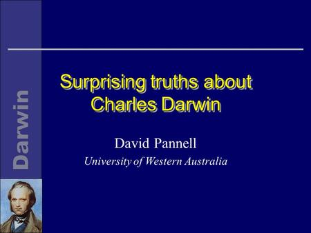 Surprising truths about Charles Darwin David Pannell University of Western Australia.