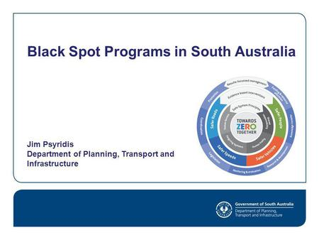 Black Spot Programs in South Australia Jim Psyridis Department of Planning, Transport and Infrastructure.