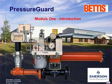 [File Name or Event] Emerson Confidential 27-Jun-01, Slide 1 Valve Automation PressureGuard Module One - Introduction.