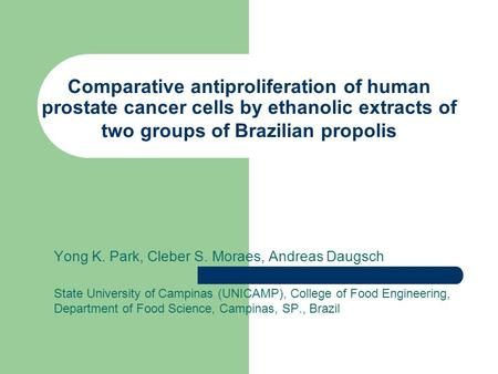 Comparative antiproliferation of human prostate cancer cells by ethanolic extracts of two groups of Brazilian propolis Yong K. Park, Cleber S. Moraes,