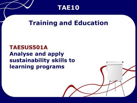TAE10 TAESUS501A Analyse and apply sustainability skills to learning programs Training and Education TAE10.