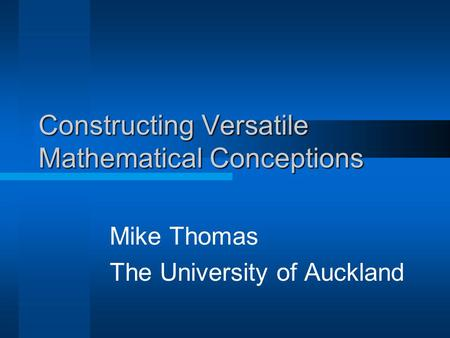 Constructing Versatile Mathematical Conceptions Mike Thomas The University of Auckland.