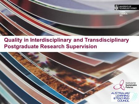 Quality in Interdisciplinary and Transdisciplinary Postgraduate Research Supervision THINK. CHANGE. DO.