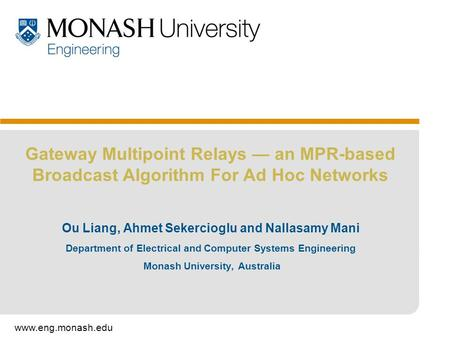Www.eng.monash.edu Gateway Multipoint Relays an MPR-based Broadcast Algorithm For Ad Hoc Networks Ou Liang, Ahmet Sekercioglu and Nallasamy Mani Department.